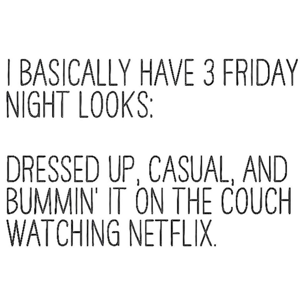 dressed up, casual, watching netflix, quote
