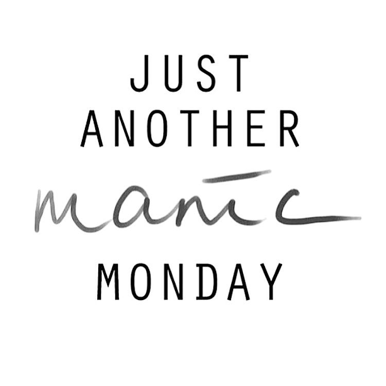 manic Monday, wish it was Sunday, Monday's suck